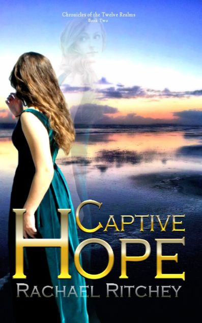 Captive Hope, Rachael Ritchey, Chronicles of the Twelve Realms