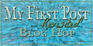 my first post revisited, sarah brentyn, blog hop, storytelling, book nerd,